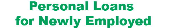 personal loan for newly employed